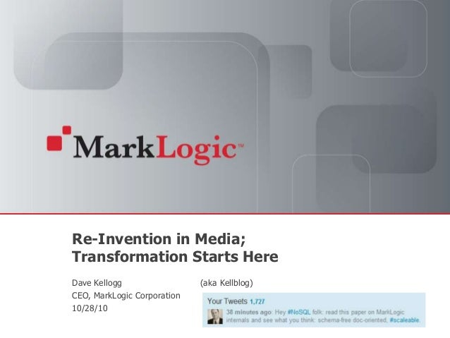 Slide 1 Copyright © 2010 MarkLogic® Corporation. Re-Invention in Media; Transformation Starts Here Dave Kellogg CEO, MarkL...