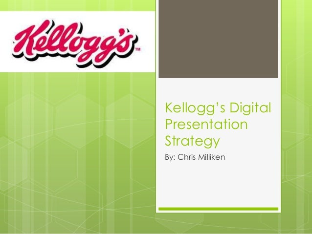 Kellogg's Digital Presentation Strategy By: Chris Milliken