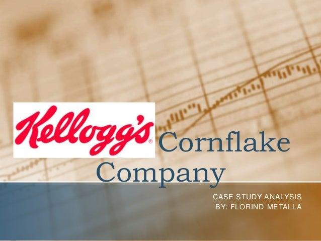 Kellogg's Cornflake Company CASE STUDY ANALYSIS BY: FLORIND METALLA