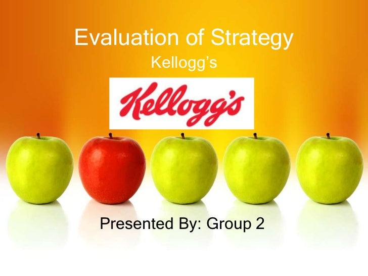 Evaluation of Strategy        Kellogg's  Presented By: Group 2