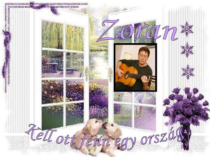 Zoran Kell ott fenn egy ország.