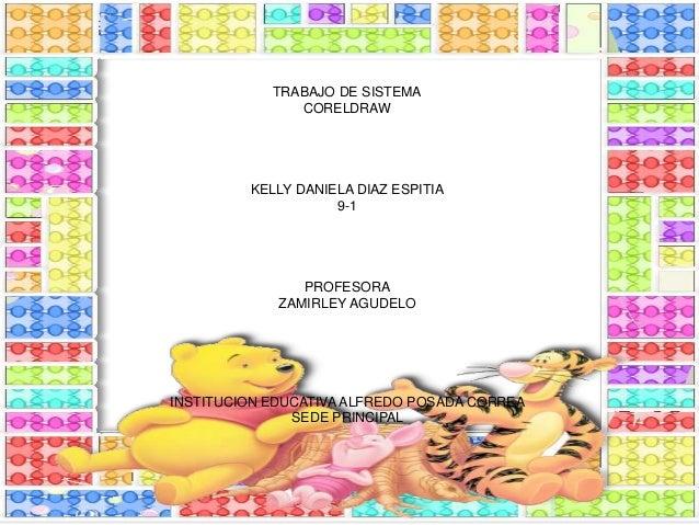 TRABAJO DE SISTEMA  CORELDRAW  KELLY DANIELA DIAZ ESPITIA  9-1  PROFESORA  ZAMIRLEY AGUDELO  INSTITUCION EDUCATIVA ALFREDO...