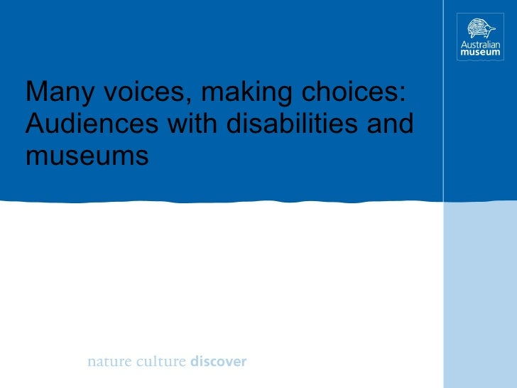 Many voices, making choices: Audiences with disabilities and museums