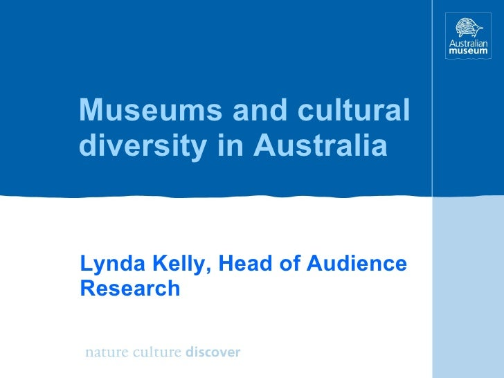 Museums and cultural diversity in Australia Lynda Kelly, Head of Audience Research