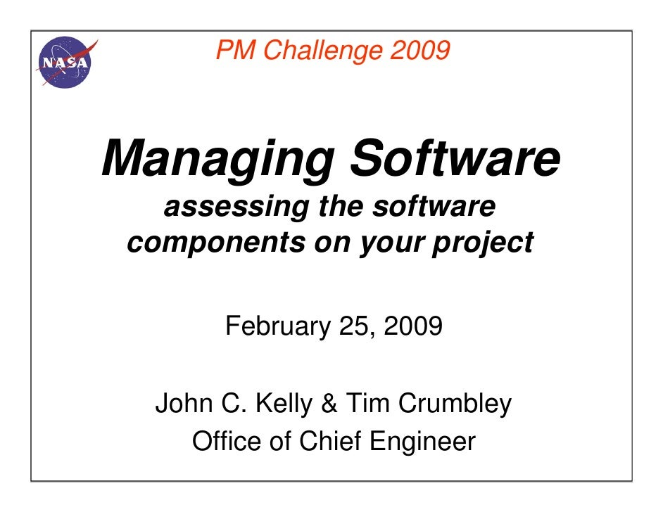 PM Challenge 2009Managing Software  assessing the softwarecomponents on your project       February 25, 2009  John C. Kell...