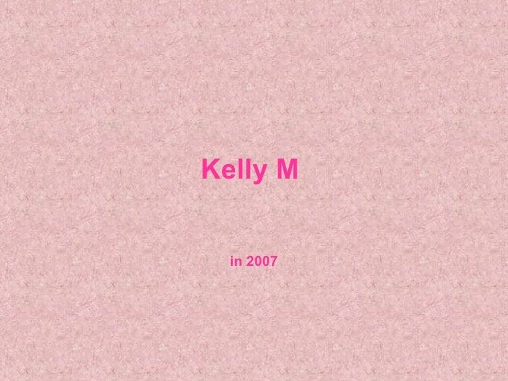 Kelly M  in 2007