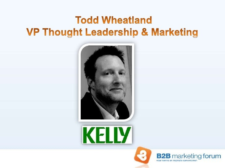 Learnings in B2B Marketing Engagement – Todd Wheatland – Kelly Services