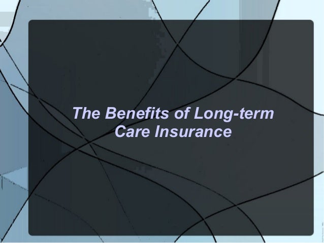 The Benefits of Long-term Care Insurance