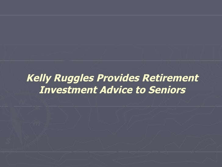 Kelly Ruggles Provides Retirement Investment Advice to Seniors