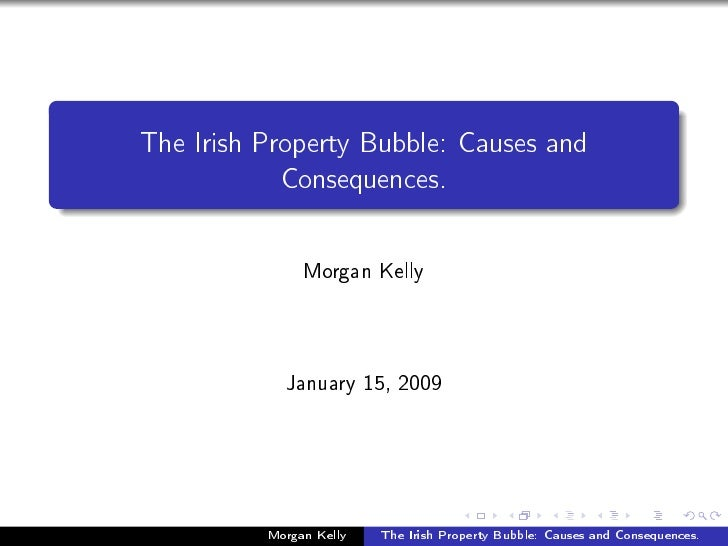 The Irish Property Bubble: Causes and             Consequences.                 Morgan Kelly                January 15, 20...