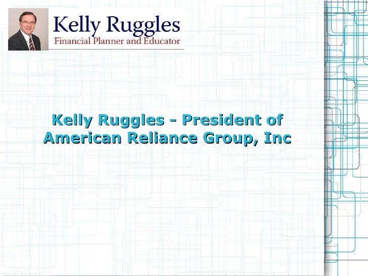 Kelly Ruggles - President of American Reliance Group, Inc