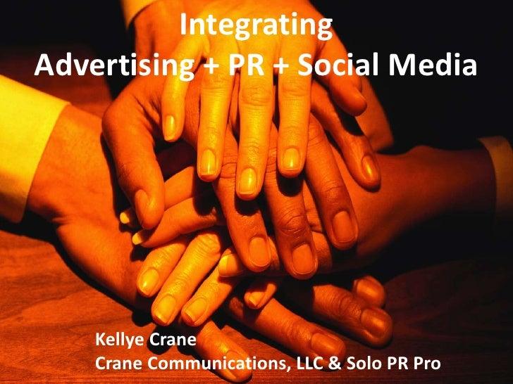 IntegratingAdvertising + PR + Social Media    Kellye Crane    Crane Communications, LLC & Solo PR Pro