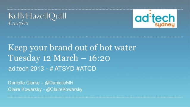Keep your brand out of hot waterTuesday 12 March – 16:20ad:tech 2013 - # ATSYD #ATCDDanielle Clarke – @DanielleMHClaire Ko...