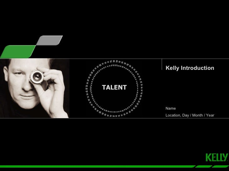 TALENT Kelly Introduction Name Location, Day / Month / Year