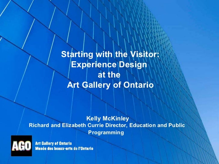 Kelly McKinley Richard and Elizabeth Currie Director, Education and Public Programming   Starting with the Visitor: Experi...