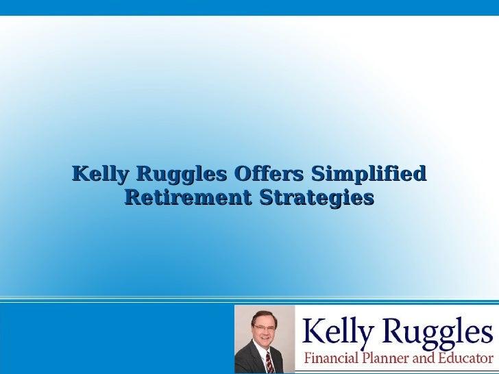Kelly Ruggles Offers Simplified Retirement Strategies