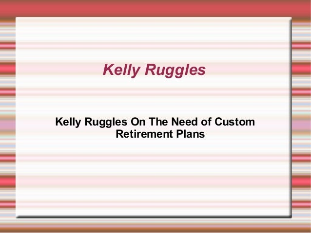 Kelly Ruggles Kelly Ruggles On The Need of Custom Retirement Plans