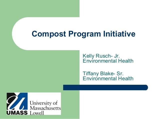 Compost Program Initiative Kelly Rusch- Jr. Environmental Health Tiffany Blake- Sr. Environmental Health