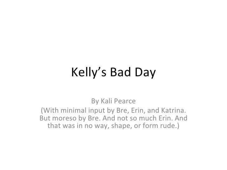 Kelly'S Bad Day