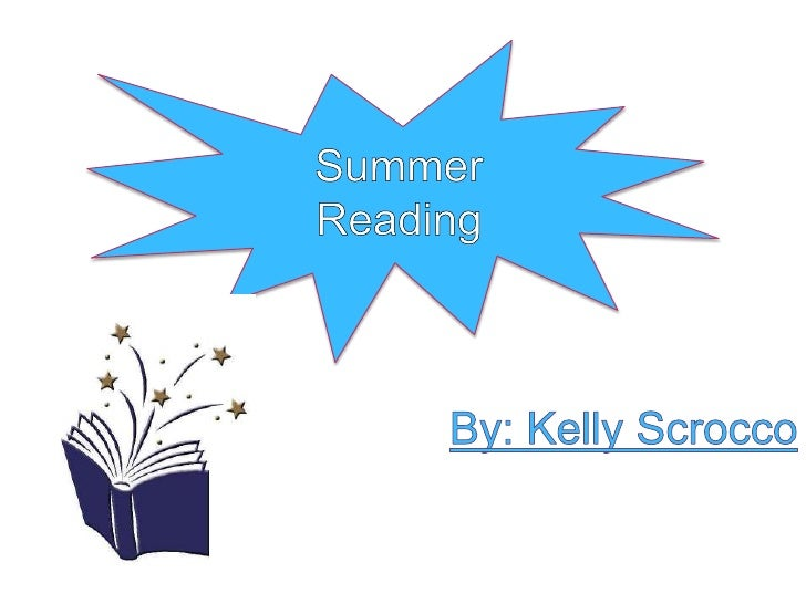 Summer Reading<br />By: Kelly Scrocco<br />