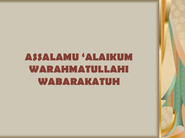 ASSALAMU 'ALAIKUM WARAHMATULLAHI  WABARAKATUH
