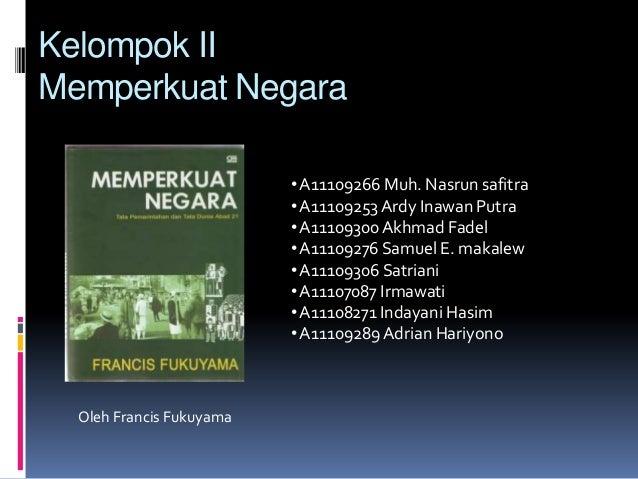 Kelompok II Memperkuat Negara Oleh Francis Fukuyama •A11109266 Muh. Nasrun safitra •A11109253 Ardy Inawan Putra •A11109300...