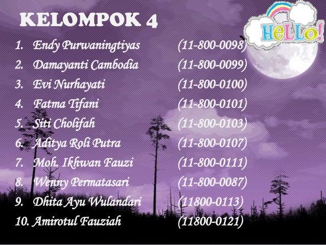 KELOMPOK 4 1. Endy Purwaningtiyas (11-800-0098) 2. Damayanti Cambodia (11-800-0099) 3. Evi Nurhayati (11-800-0100) 4. Fatm...