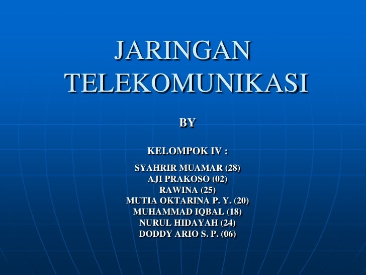 JARINGAN TELEKOMUNIKASI<br />BY<br />KELOMPOK IV :<br />SYAHRIR MUAMAR (28)<br />AJI PRAKOSO (02)<br />RAWINA (25)<br />MU...