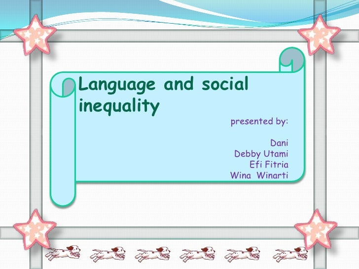 Language and socialinequality                presented by:                         Dani                Debby Utami        ...