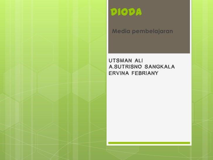 diodaMedia pembelajaranUTSMAN ALIA.SUTRISNO SANGKALAERVINA FEBRIANY
