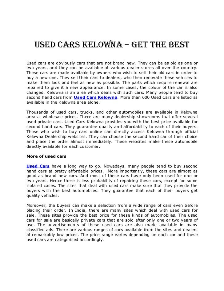 Used Cars Kelowna – Get the BestUsed cars are obviously cars that are not brand new. They can be as old as one ortwo years...