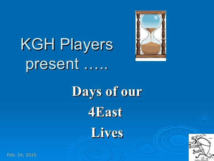 KGH Players present ….. Days of our 4East  Lives Feb. 24, 2010