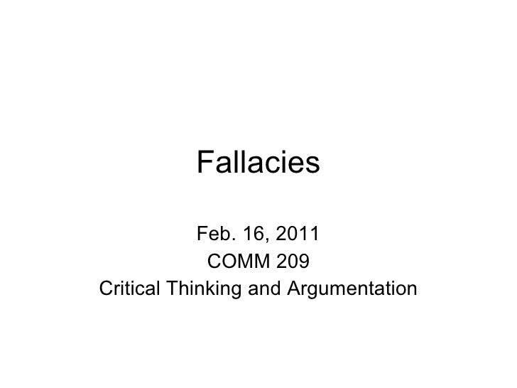 Fallacies Feb. 16, 2011 COMM 209 Critical Thinking and Argumentation