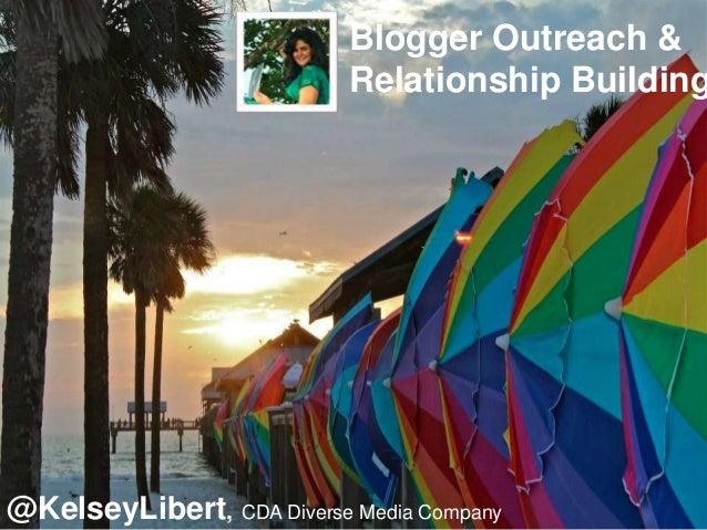 Blogger Outreach &                           Relationship Building@KelseyLibert, CDA Diverse Media Company