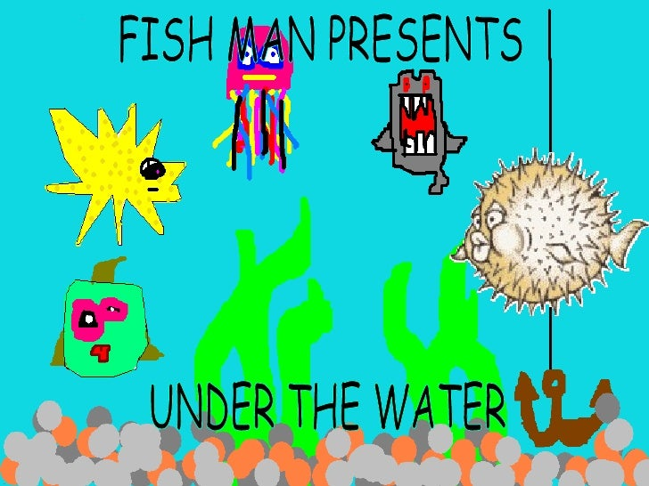 FISH MAN PRESENTS  UNDER THE WATER