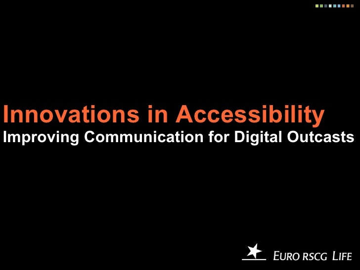 Innovations in Accessibility Improving Communication for Digital Outcasts