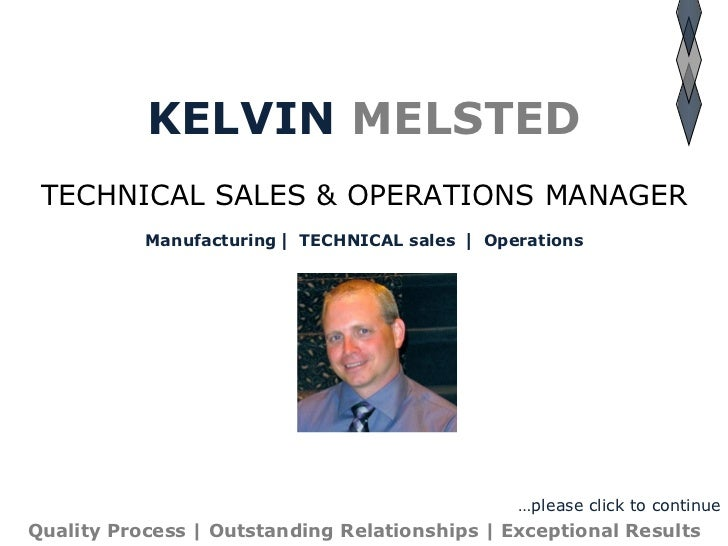 KELVIN   MELSTED TECHNICAL SALES & OPERATIONS MANAGER Manufacturing   TECHNICAL sales    Operations Quality Process | Ou...