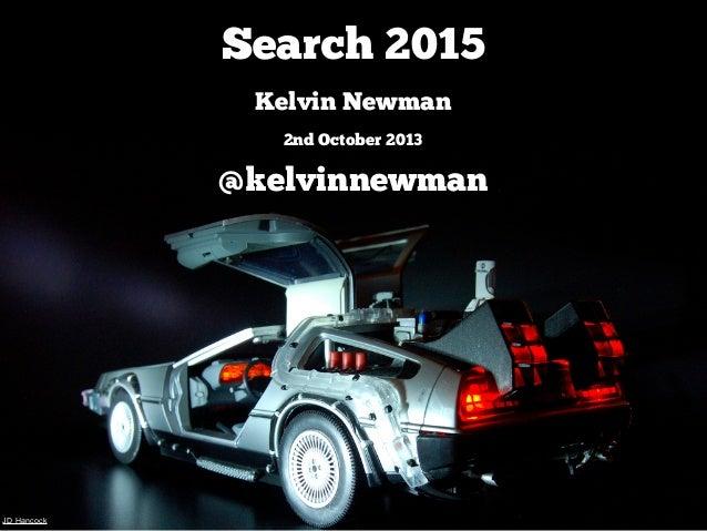 Search 2015 Kelvin Newman 2nd October 2013 @kelvinnewman JD Hancock
