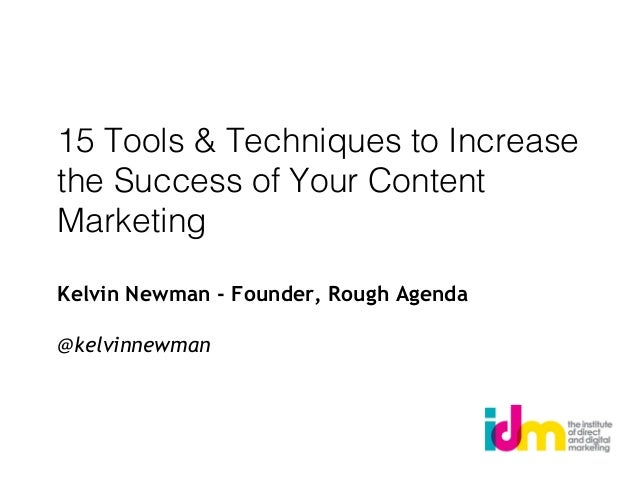 15 Tools & Techniques to Increase the Success of Your Content Marketing Kelvin Newman - Founder, Rough Agenda @kelvinnewman