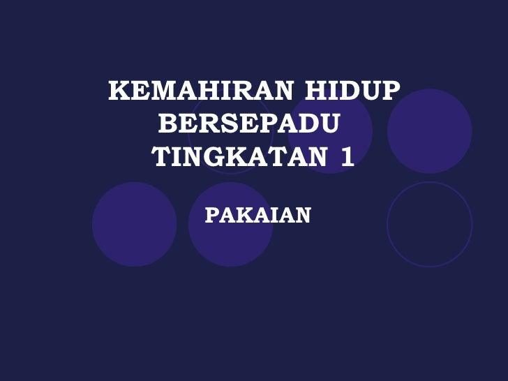 KEMAHIRAN HIDUP BERSEPADU  TINGKATAN 1 PAKAIAN