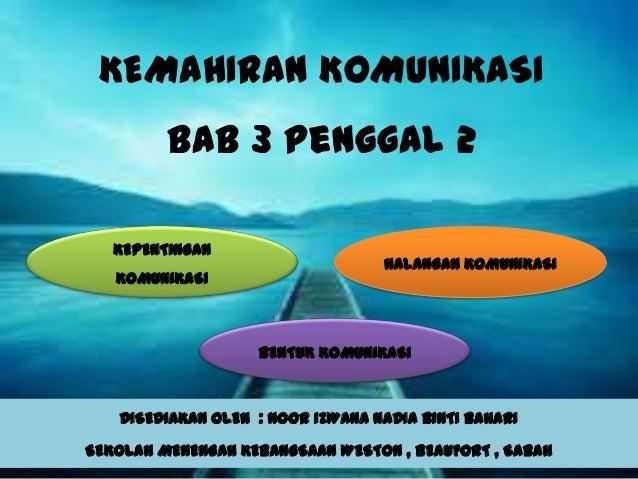 KEMAHIRAN KOMUNIKASI BAB 3 Penggal 2 KEPENTINGAN KOMUNIKASI  HALANGAN KOMUNIKASI  BENTUK KOMUNIKASI  DISEDIAKAN OLEH : NOO...
