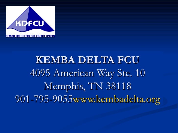 KEMBA DELTA FCU 4095 American Way Ste. 10 Memphis, TN 38118 901-795-9055 www.kembadelta.org