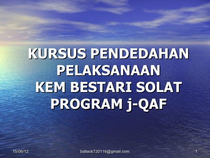 KURSUS PENDEDAHAN           PELAKSANAAN        KEM BESTARI SOLAT          PROGRAM j-QAF15/06/12    ballack720116@gmail.com...