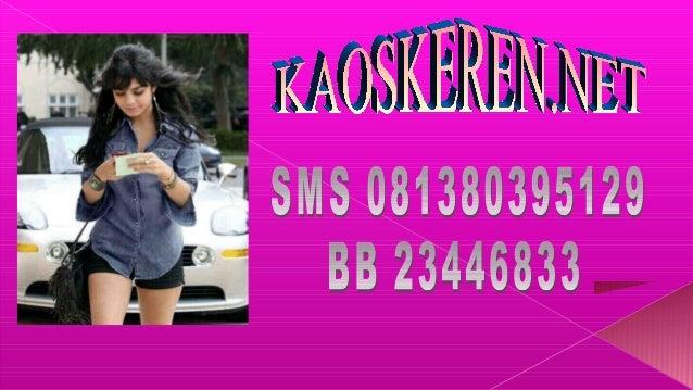 KAOSKEREN.NET Sms Pin BB  081380395129 23446833