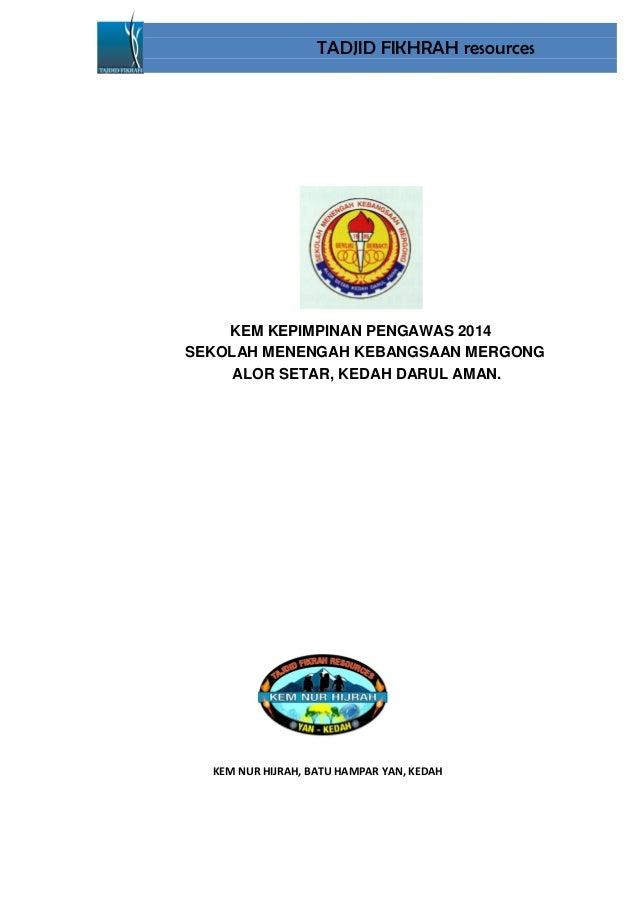 TADJID FIKHRAH resources  KEM KEPIMPINAN PENGAWAS 2014 SEKOLAH MENENGAH KEBANGSAAN MERGONG ALOR SETAR, KEDAH DARUL AMAN.  ...