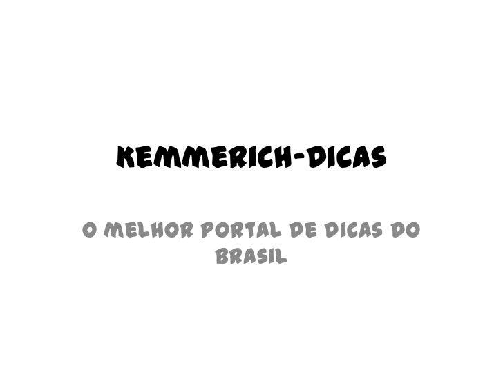 Kemmerich-Dicas<br />O melhor portal de dicas do Brasil<br />