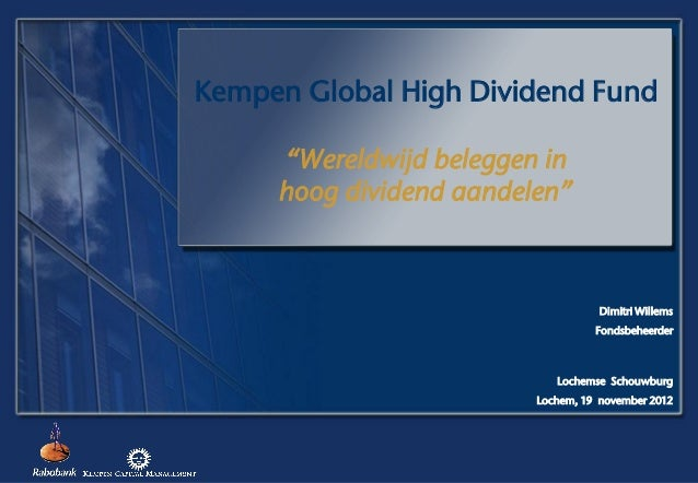 """Kempen Global High Dividend Fund     """"Wereldwijd beleggen in     hoog dividend aandelen""""                                  ..."""