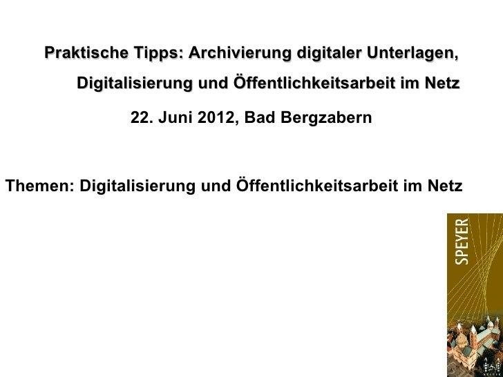 Praktische Tipps: Archivierung digitaler Unterlagen,        Digitalisierung und Öffentlichkeitsarbeit im Netz             ...