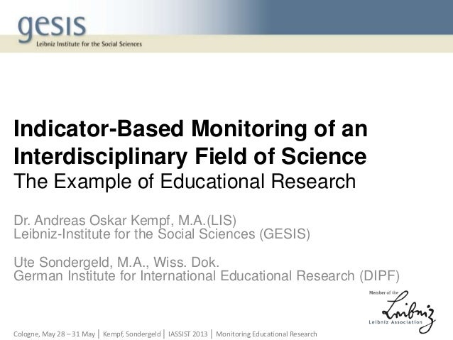 Indicator-Based Monitoring of anInterdisciplinary Field of ScienceThe Example of Educational ResearchDr. Andreas Oskar Kem...
