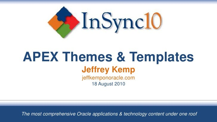 APEX Themes & TemplatesJeffrey Kempjeffkemponoracle.com18 August 2010<br />The most comprehensive Oracle applications & te...